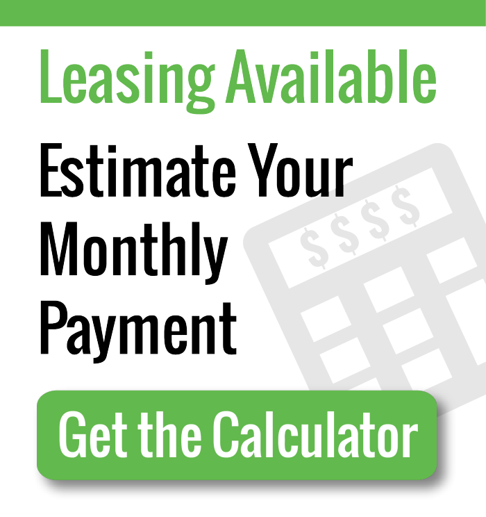 Leasing Available. Estimate Your Monthly Payments. Get the Calculator.